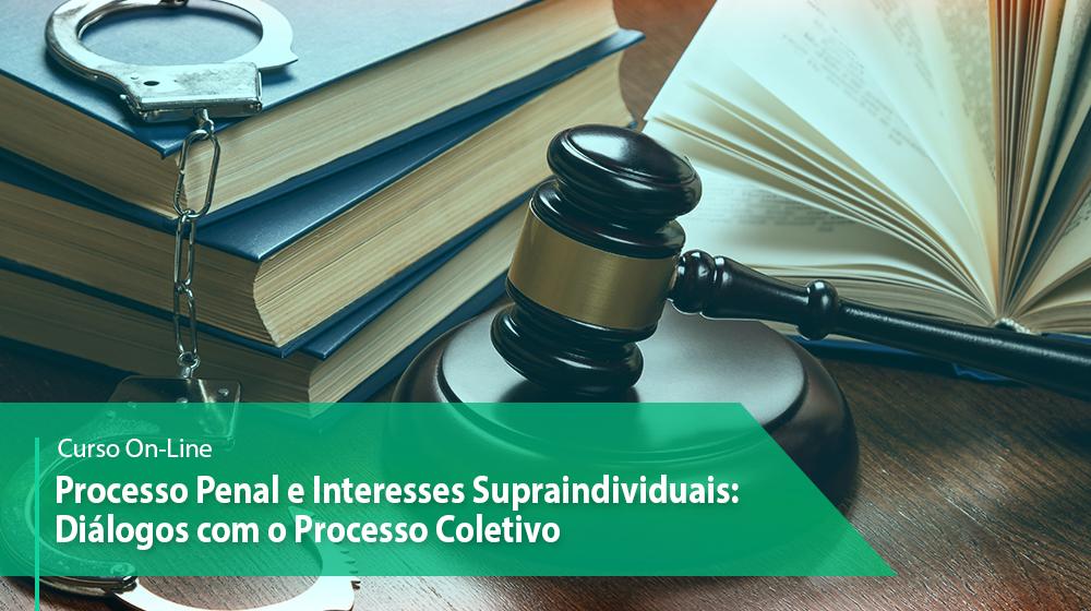 Processo Penal e Interesses Supraindividuais: Diálogos com o Processo Coletivo