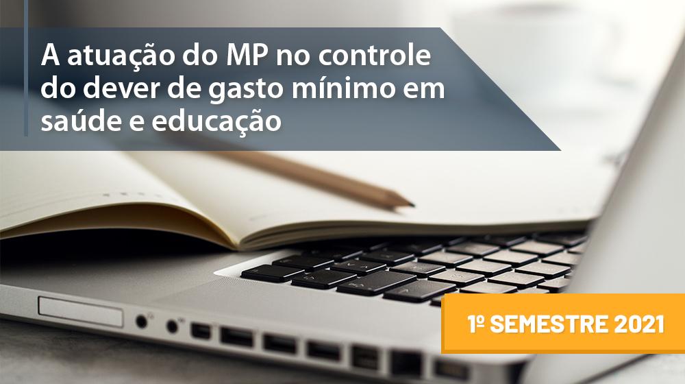 A atuação do Ministério Público no controle do dever de gasto mínimo em saúde e educação - 1ª sem/2021