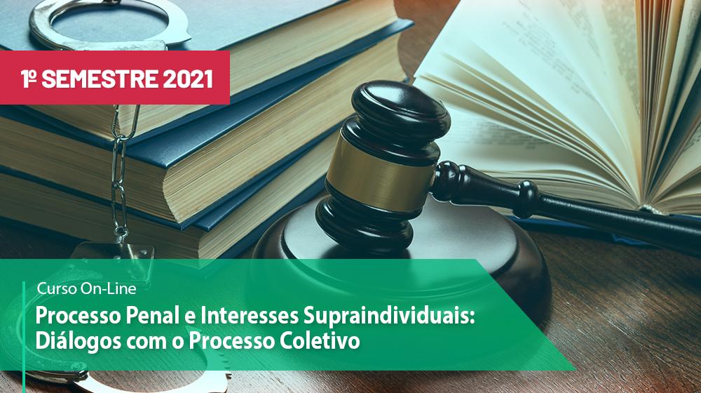 Processo Penal e Interesses Supraindividuais: Diálogos com o Processo Coletivo - 1º sem/2021