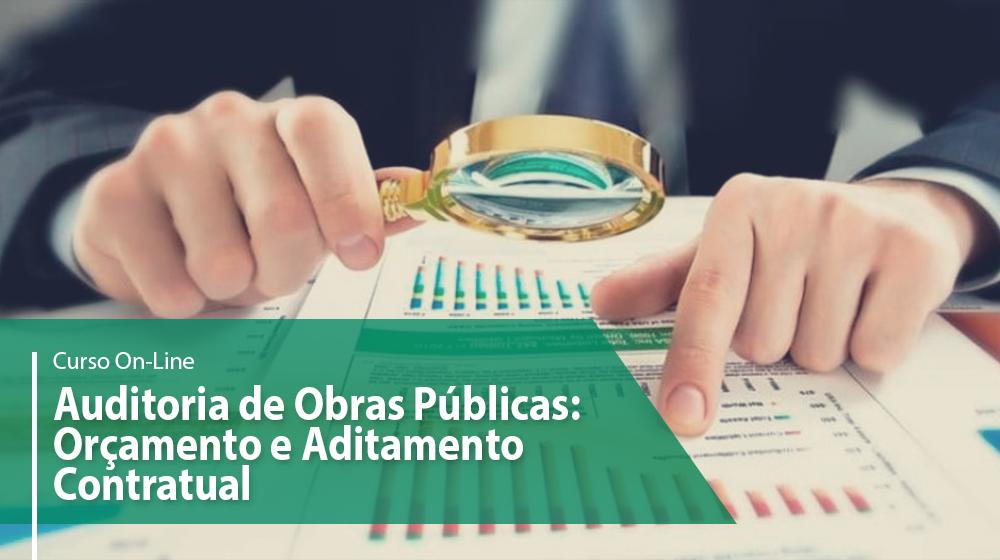Auditoria de Obras Públicas: Orçamento e Aditamento Contratual - 1º sem/2021