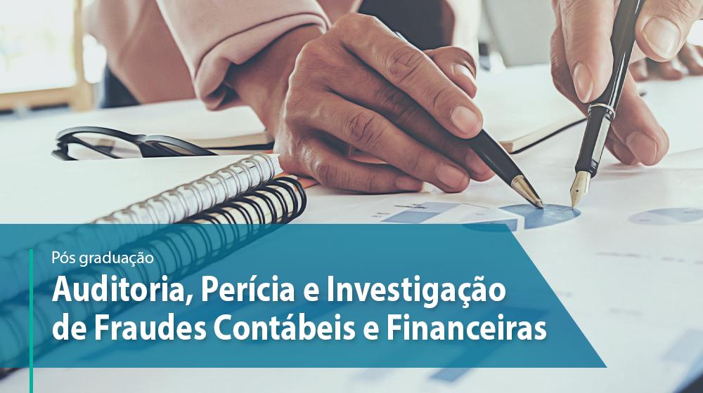 Pós Graduação - Auditoria, Perícia e Investigação de Fraudes Contábeis e Financeiras